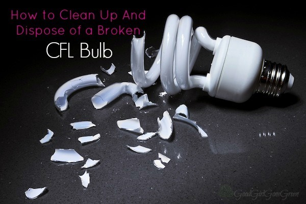 How To Clean Up And Dispose Of A Broken Cfl Bulb Good