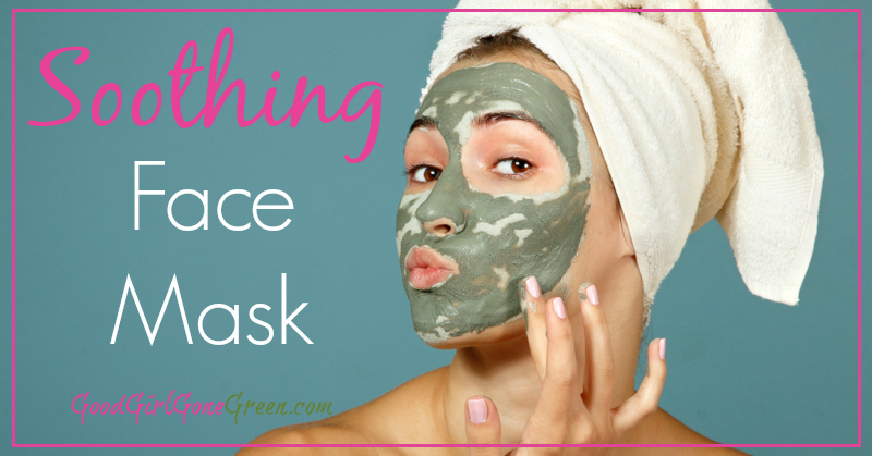 Soothing Face Mask GoodGirlGoneGreen.com