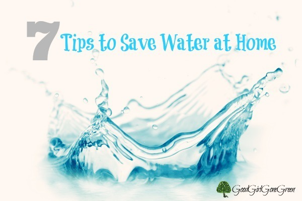 7 tips to save water at home good girl gone green for How to conserve water at home