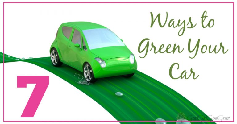 7 Ways to Green Your Car GoodGirlGoneGreen.com