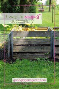 3 ways to compost - GoodGirlGoneGreen