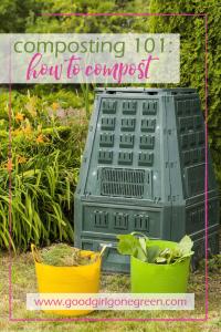 Composting 101 | GoodGirlGoneGreen.com