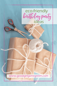 Eco-friendly birthday party ideas | Good Girl Gone Green