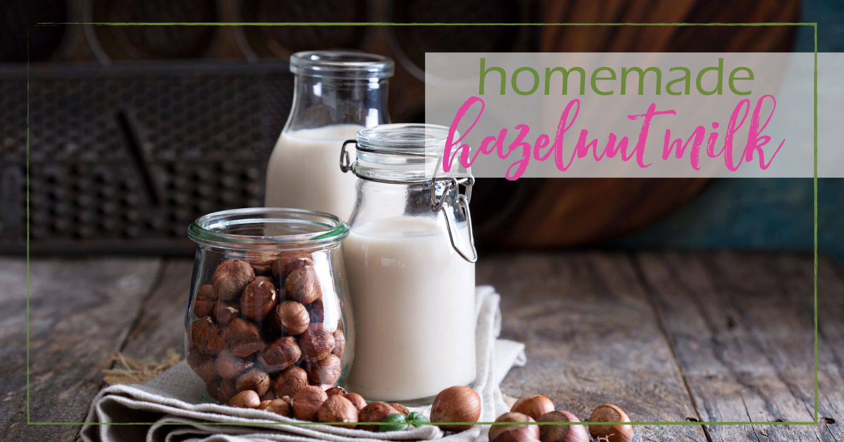 Homemade Hazelnut Milk | GoodGirlGoneGreen.com