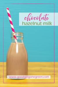 Chocolate Hazelnut Milk | GoodGirlGoneGreen.com