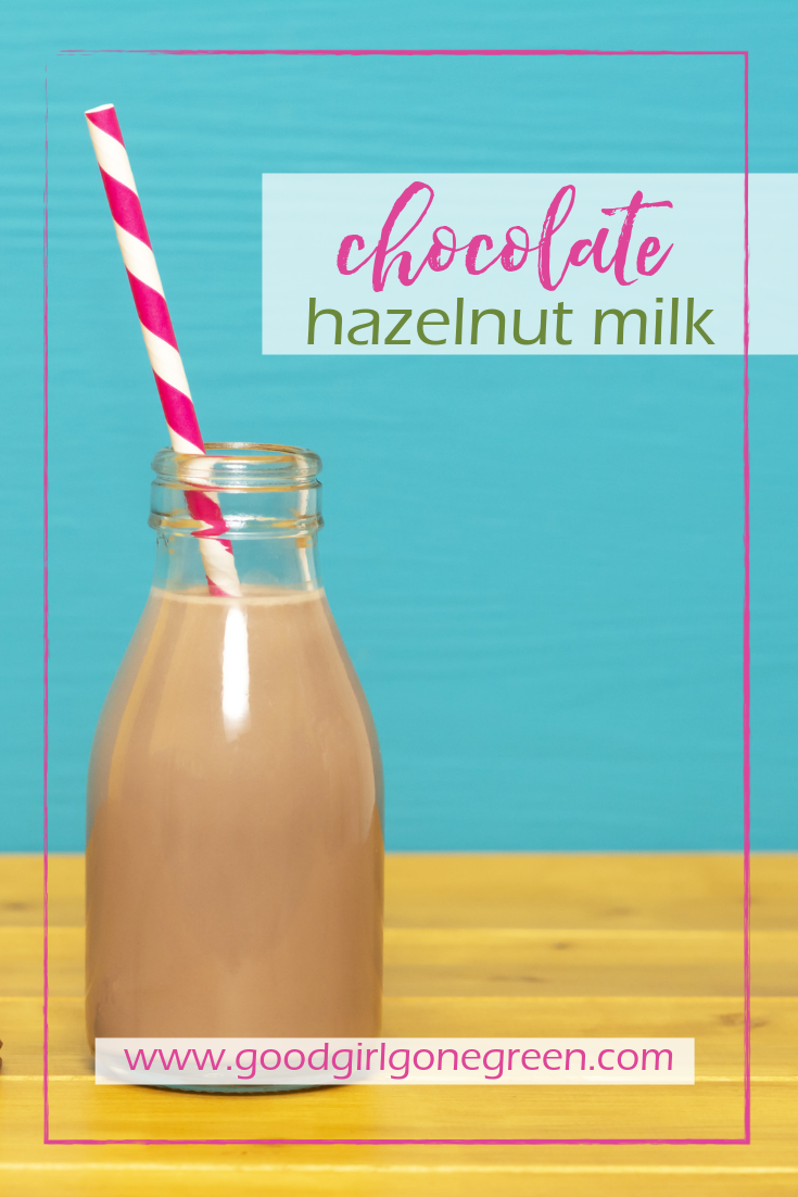 Chocolate Hazelnut Milk | GoodGirlGoneGreen.com