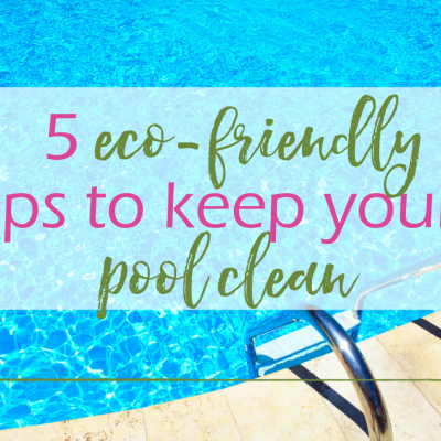 Eco-Friendly Pool Cleaning Tips