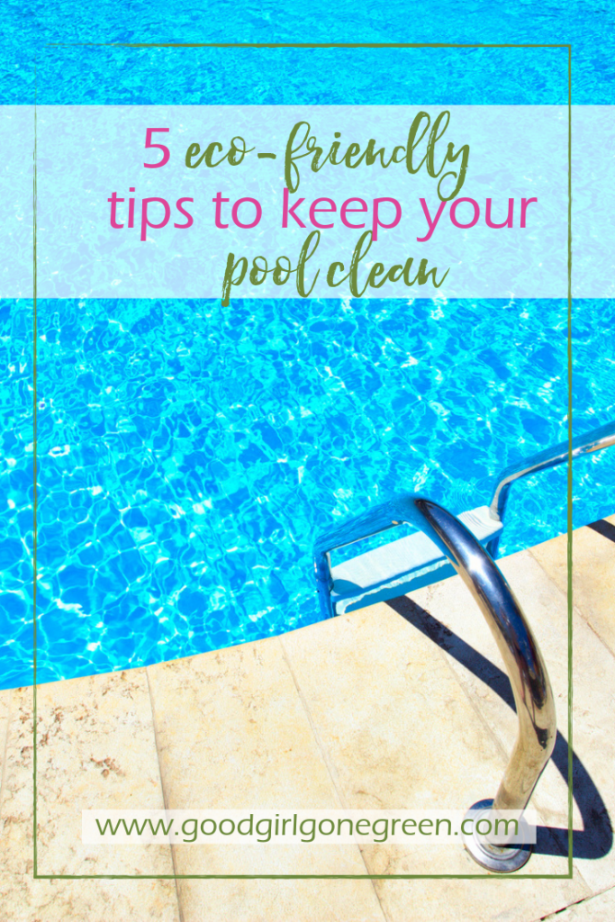Eco-Friendly Pool Cleaning Tips | GoodGirlGoneGreen