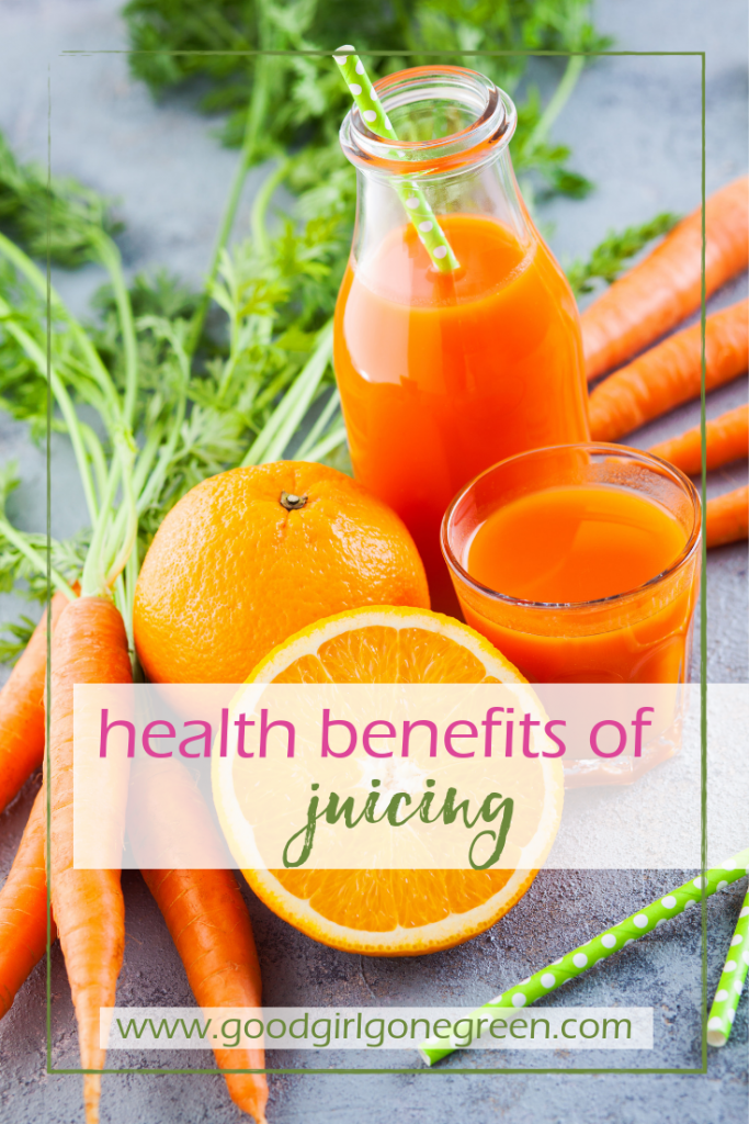 Health Benefits of Juicing | GoodGirlGoneGreen.com