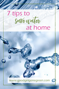 Tips to Save Water at Home | GoodGirlGoneGreen.com
