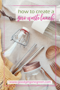 How to Create a Zero Waste Lunch | GoodGirlGoneGreen.com