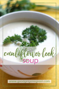 Cauliflower Leek Soup | GoodGirlGoneGreen