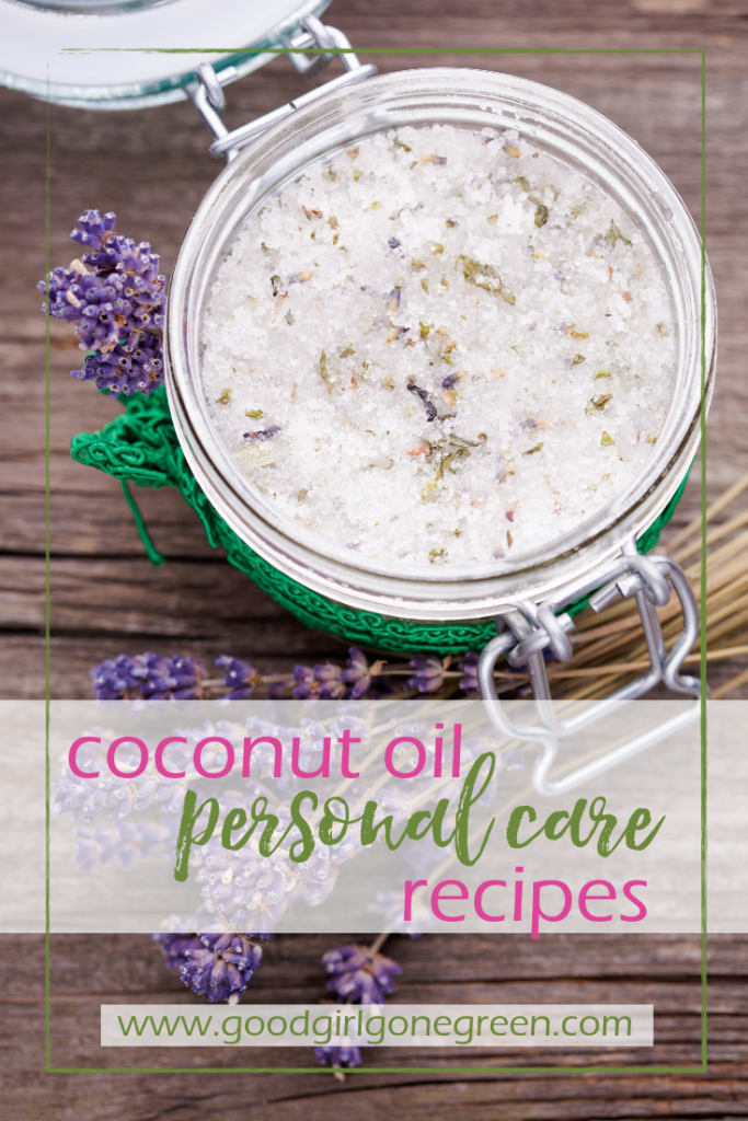 Coconut Oil Personal Care Recipes | GoodGirlGoneGreen