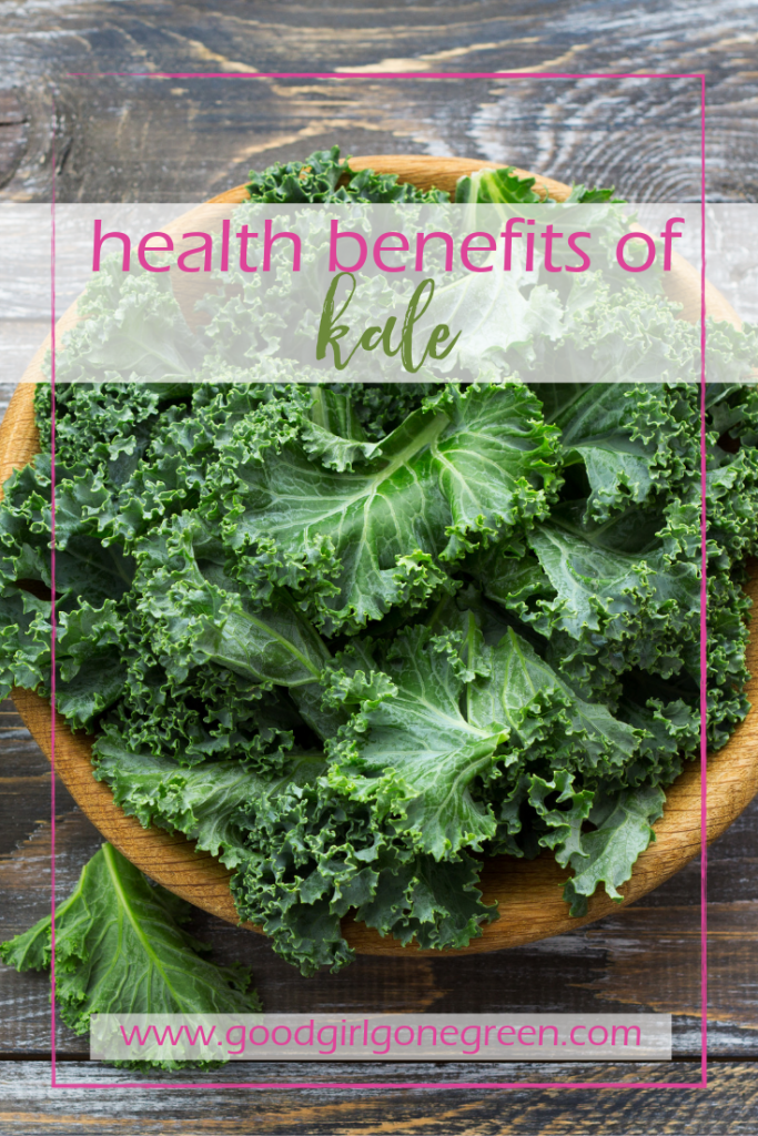 Health Benefits of Kale | GoodGirlGoneGreen.com
