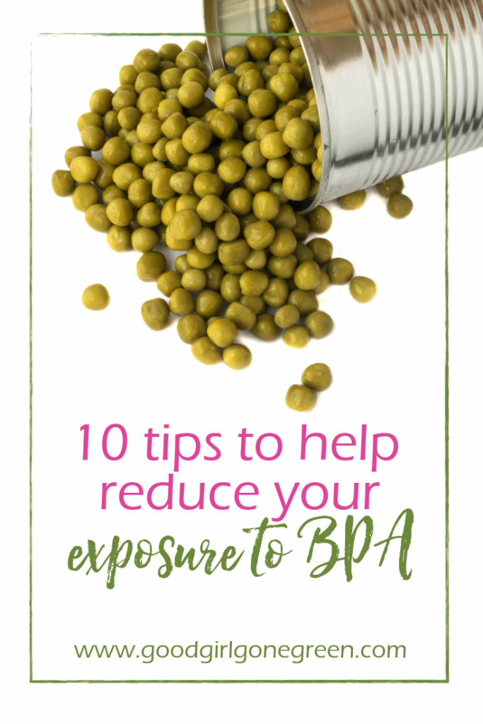 10 Tips to Help Reduce Your Exposure to BPA | GoodGirlGoneGreen.com