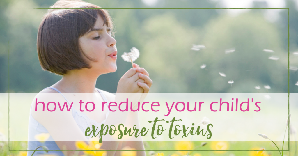 How to Reduce Your Child's Daily Exposure to Toxins | GoodGirlGoneGreen