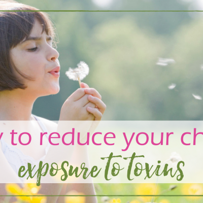 How to Reduce Your Child's Exposure to Toxins