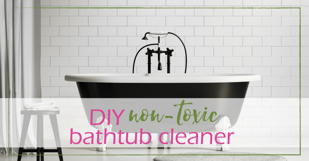 Non-Toxic Bathtub Scrub Cleaner | GoodGirlGoneGreen.com