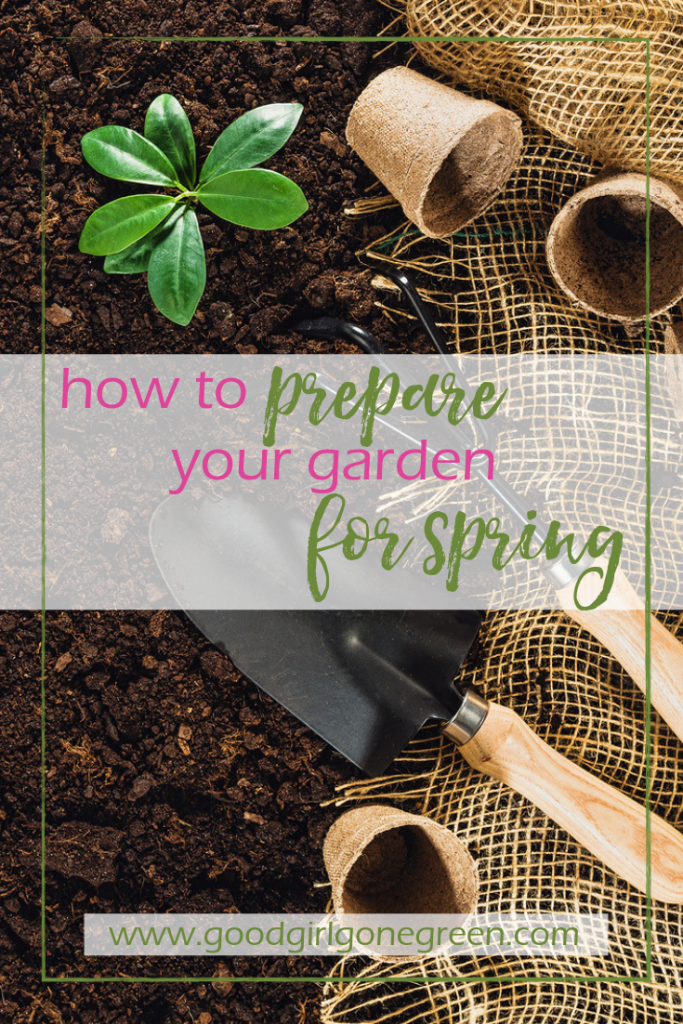 How to prepare your garden for spring | GoodGirlGoneGreen.com