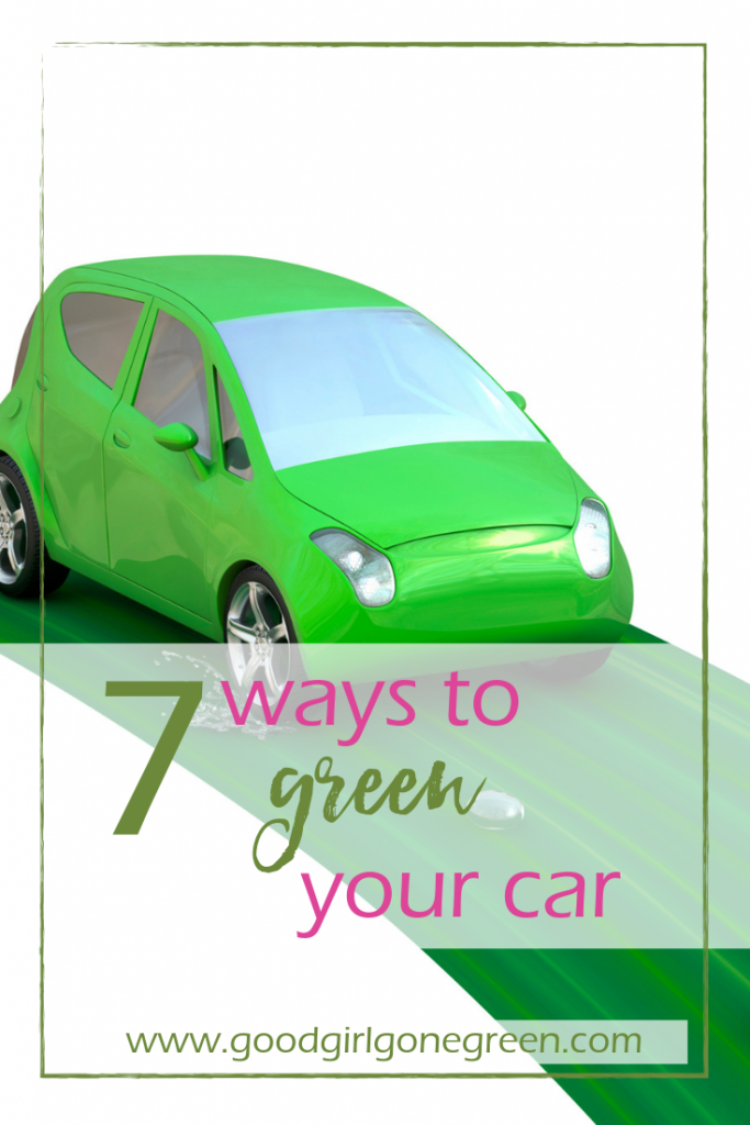 7 Ways to Green Your Car | GoodGirlGoneGreen.com