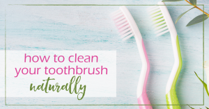 How to Clean Your Toothbrush Naturally | GoodGirlGoneGreen.com