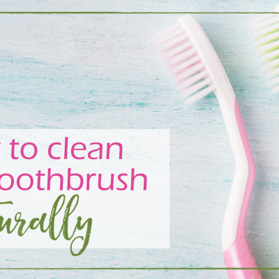 How to Clean Your Toothbrush Naturally