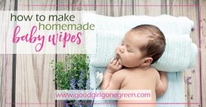 Homemade Baby Wipes | GoodGirlGoneGreen