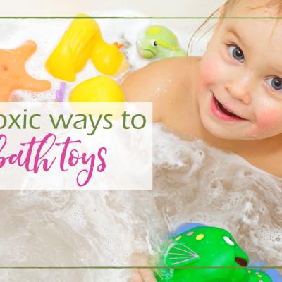 How to Clean Bath Toys: 5 Non-Toxic Ways