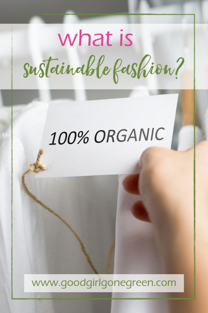 Sustainable Fashion | GoodGirlGoneGreen.com