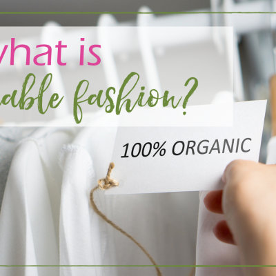 Shopping Better: What Is Sustainable Fashion?