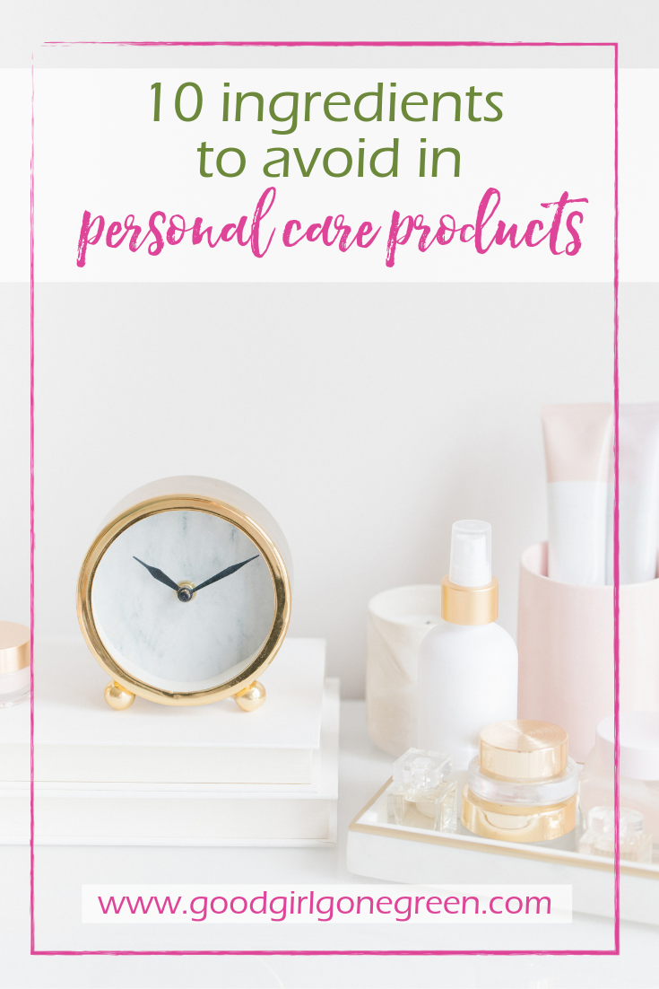Ingredients to Avoid in Personal Care Products | GoodGirlGoneGreen.com