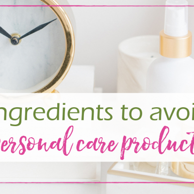 Ingredients to Avoid in Personal Care Products