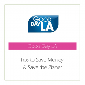 Good Day LA - Tips to Save Money and Save the Planet   Stephanie Moram - Good Girl Gone Green